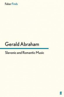 Slavonic and Romantic Music av Gerald Abraham (Heftet)