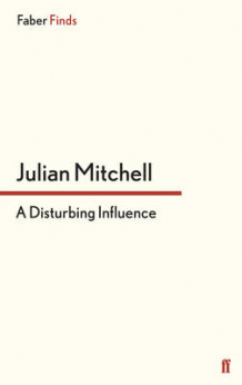 A Disturbing Influence av Julian Mitchell (Heftet)