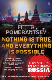 Nothing is True and Everything is Possible av Peter Pomerantsev (Heftet)