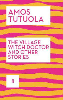 The Village Witch Doctor and Other Stories av Amos Tutuola (Heftet)