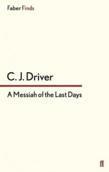 A Messiah of the Last Days av C. J. Driver (Heftet)