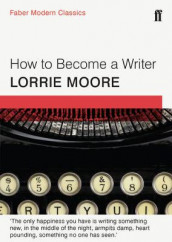 How To Become a Writer av Lorrie Moore (Heftet)