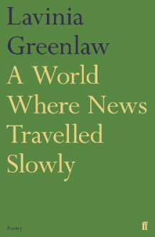 A World Where News Travelled Slowly av Lavinia Greenlaw (Heftet)