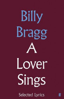 A Lover Sings: Selected Lyrics av Billy Bragg (Innbundet)