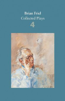 Brian Friel: Collected Plays - Volume 4 av Brian Friel (Heftet)