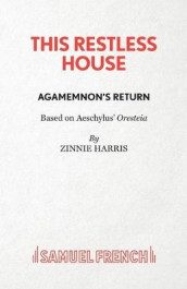 This Restless House, Part One: Agamemnon's Return av Zinnie Harris (Heftet)