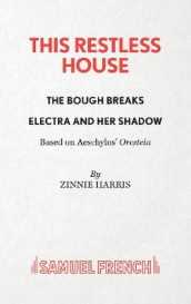 This Restless House, Pts. Two & Three: The Bough Breaks / Electra and Her Shadow av Zinnie Harris (Heftet)