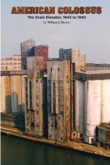 American Colossus: The Grain Elevator, 1843 to 1943 av William J. Brown (Heftet)