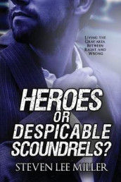 Heroes or Despicable Scoundrels? av Steven Lee Miller (Heftet)