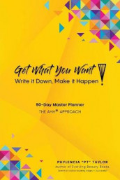 Get What You Want, Write it Down, Make It Happen! av Phylencia Pt Taylor (Heftet)