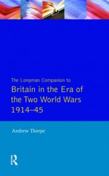 The Longman Companion to Britain in the Era of the Two World Wars, 1914-45 av Andrew Thorpe (Heftet)