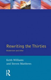 Rewriting the Thirties av Steven Matthews og Keith Williams (Heftet)