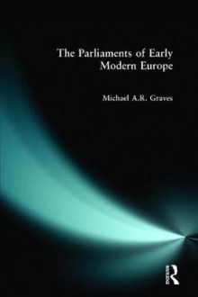 The Parliaments of Early Modern Europe av M. A. R. Graves (Heftet)
