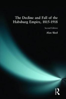 The Decline and Fall of the Habsburg Empire, 1815-1918 av Alan Sked (Heftet)