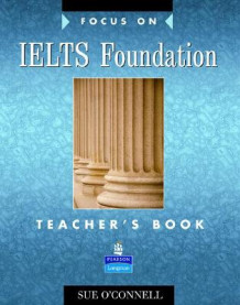 Focus on IELTS: Foundation Teacher's Book av Sue O'Connell (Heftet)