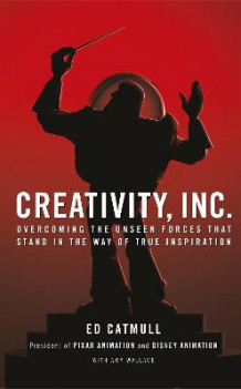 Creativity, inc. - overcoming the unseen forces that stand in the way of tr av Ed (president Of Pixar And Disney Animation) Catmull (Innbundet)