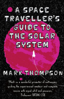 A Space Traveller's Guide to the Solar System av Mark Thompson (Innbundet)