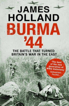Burma '44: The Battle That Turned Britain's War in the East av James Holland (Heftet)