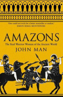 Amazons - the real warrior women of the ancient world av John Man (Heftet)