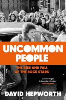 Uncommon people - the rise and fall of the rock stars 1955-1994 av David Hepworth (Innbundet)