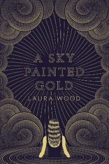 A Sky Painted Gold av Laura Wood (Innbundet)
