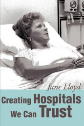 Creating Hospitals We Can Trust av Jane A Lloyd (Heftet)