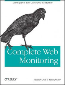 Complete Web Monitoring av Alistair Croll og Sean Power (Heftet)