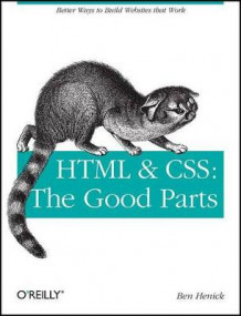 HTML and CSS: The Good Parts av Ben Henick (Heftet)