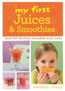 My First Juices and Smoothies av Amanda Cross (Heftet)