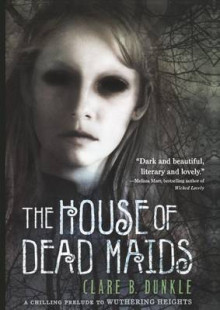 The House of Dead Maids av Clare B Dunkle (Innbundet)