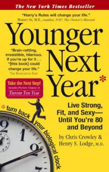 Younger Next Year: Live Strong, Fit, and Sexy Until You're 80 and Beyond av Chris Crowley og Henry S Lodge (Innbundet)