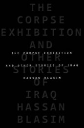 The Corpse Exhibition and Other Stories of Iraq av Hassan Blasim (Innbundet)