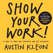 Show Your Work! 10 Ways to Show Your Creativity and Get Discovered av Austin Kleon (Innbundet)