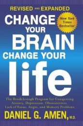 Change Your Brain, Change Your Life: The Breakthrough Program for Conquering Anx av Dr Daniel G Amen (Innbundet)