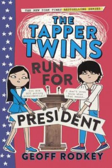 The Tapper Twins Run for President av Geoff Rodkey (Innbundet)