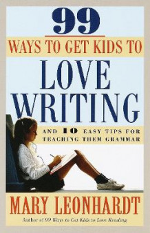 99 Ways to Get Kids to Love Writing av Mary Leonhardt (Heftet)