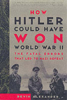 How Hitler Could Have Won World War II av Bevin Alexander (Heftet)