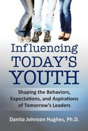 Influencing Today's Youth av Danita A Johnson Hughes Ph D (Heftet)
