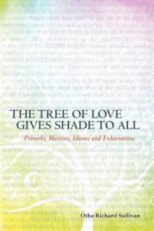 The Tree of Love Gives Shade to All av Otha Richard Sullivan (Heftet)