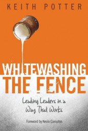 Whitewashing the Fence av Keith Potter (Heftet)