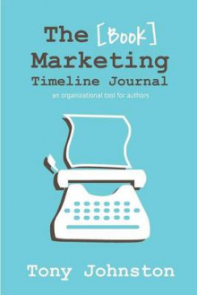 The Book Marketing Timeline Journal av Tony Johnston (Heftet)