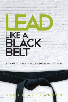 Lead Like a Black Belt av Scott Alexander (Heftet)