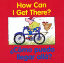 How can I Get There?/zcomo Puedo Llegar Alla? (Pappbok)
