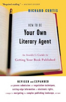 How to be Your Own Literary Agent av Richard Curtis (Heftet)