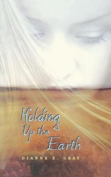 Holding Up the Earth av Dianne Gray (Heftet)
