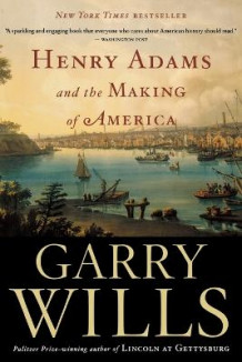 Henry Adams and the Making of America av Garry Wills (Heftet)