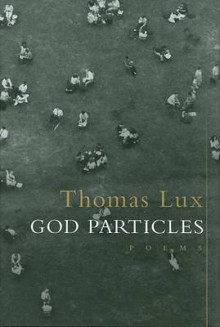 God Particles av Thomas Lux (Innbundet)