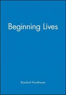 Beginning Lives av Rosalind Hursthouse (Heftet)