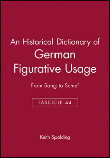 An Historical Dictionary of German Figurative Usage: Fasc. 44 av Keith Spalding (Heftet)