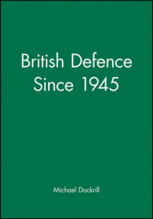British Defence Since 1945 av Michael L. Dockrill (Heftet)
